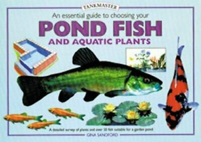 Essential Guide To Choosing Your Pond Fish And Aquatic Plants By Gina Sandford • 4.13£