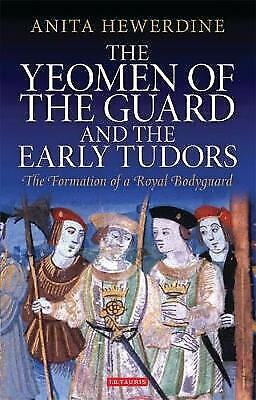 The Yeomen Of The Guard And The Early Tudors: The Formation Of A Royal Bodyguard • 88.13£