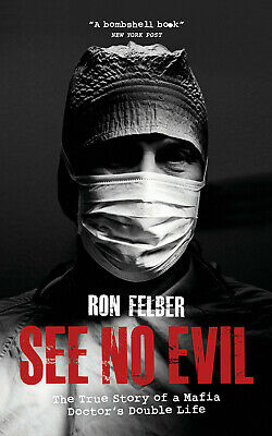 See No Evil: The True Story Of A Mafia Doctor's Double Life By Ron Felber Book • 8.25£