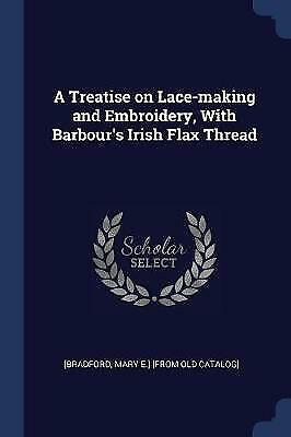 A Treatise On Lace-Making And Embroidery, With Barbour's Irish Flax Thread, • 12.24£