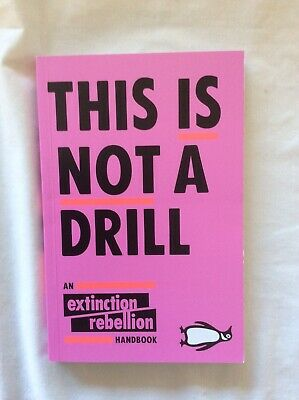 This Is Not A Drill An Extinction Rebellion Hand Book Free P&p • 6.50£