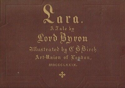 LARA By LORD BYRON ILLUSTRATED BY C B BIRCH - ARTUNION OF LONDON 1879 20 VICT • 20£