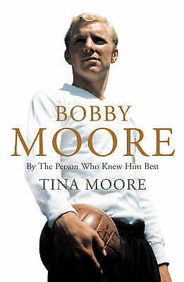 £3.68 • Buy Bobby Moore: By The Person Who Knew Him Best By Tina Moore Hardback Book The