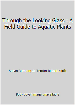 Through The Looking Glass : A Field Guide To Aquatic Plants • 20.43£