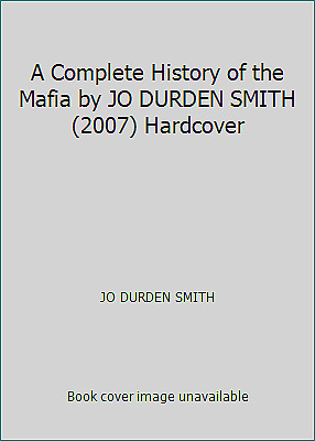 A Complete History Of The Mafia By JO DURDEN SMITH (2007) Hardcover • 2.93£