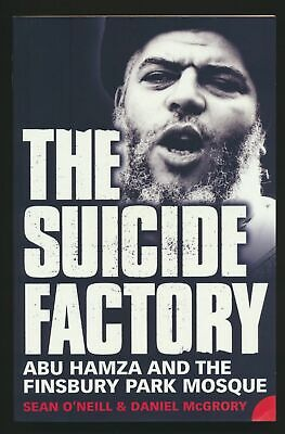 £21.49 • Buy THE SUICIDE FACTORY ABU HAMZA AND THE FINSBURY PARK MOSQUE O'Neill, McGrory #B01