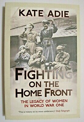 £16.99 • Buy Signed: Fighting On The Home Front, Women In World War One By Kate Adie (cbe)