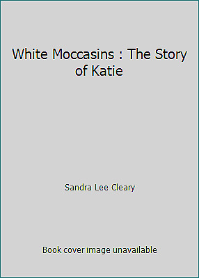 $ CDN15.47 • Buy White Moccasins : The Story Of Katie By Sandra Lee Cleary