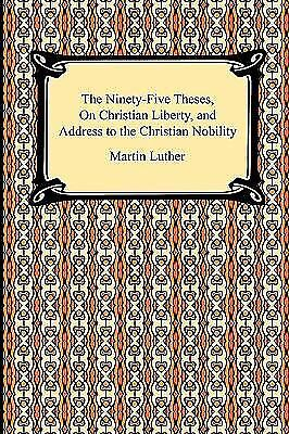 £5.80 • Buy The Ninety-Five Theses, On Christian Liberty, And Address To The Christian...