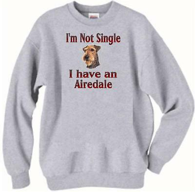 $22.85 • Buy Dog Sweatshirt - I'm Not Single I Have An Airedale ----- Also T Shirt Available