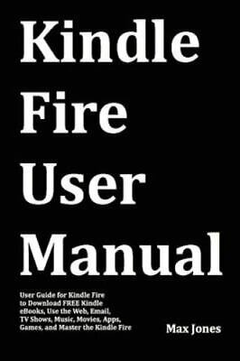 AU26.57 • Buy Kindle Fire User Manual: User Guide For Kindle Fire To Download FREE Kindle...