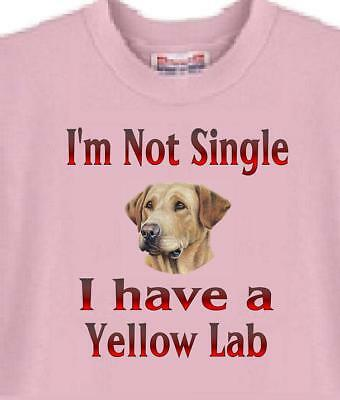 $9 • Buy Dog T Shirt - I'm Not Single I Have A Yellow Lab ---- Also Sweatshirt Available
