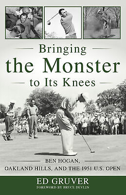£19.29 • Buy Bringing The Monster To Its Knees Ben Hogan, Oakland Hills, And The 1951 US Open