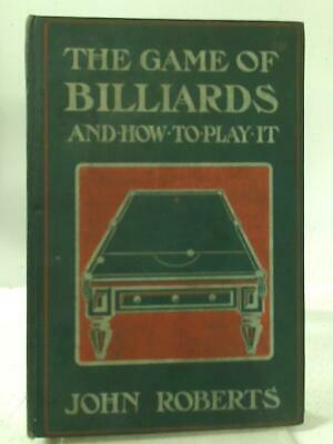 £7.40 • Buy The Game Of Billiards And How To Play It (John Roberts - 1913) (ID:29833)