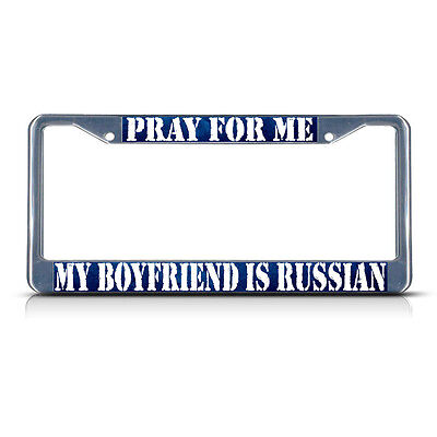 PRAY FOR ME MY BOYFRIEND IS RUSSIAN Metal License Plate Frame Tag Border • 13.91£
