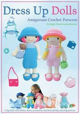 £14.32 • Buy Dress Up Dolls Amigurumi Crochet Patterns: 5 Big Dolls With Clothes, Shoes, Acce