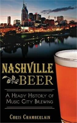 £19.63 • Buy Nashville Beer: A Heady History Of Music City Brewing (Hardback Or Cased Book)