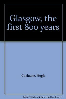 $10.04 • Buy Glasgow: The First 800 Years By Cochrane, Hugh Paperback Book The Fast Free