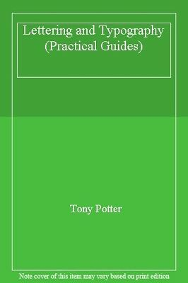 Lettering And Typography (Practical Guides),Tony Potter • 2.01£