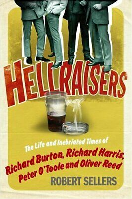 Hellraisers: The Life And Inebriated Times Of Bur... By Sellers, Robert Hardback • 13.78£