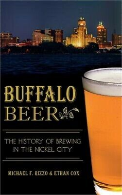 £20.79 • Buy Buffalo Beer: The History Of Brewing In The Nickel City (Hardback Or Cased Book)