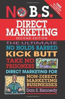 No B.S. Direct Marketing: The Ultimate No Holds Barred Kic... By Kennedy, Dan S. • 8.70£