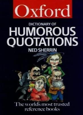 The Oxford Dictionary Of Humorous Quotations (Oxford Paperback Reference),Ned S • 2.50£