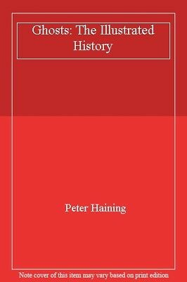 Ghosts: The Illustrated History,Peter Haining • 1.89£