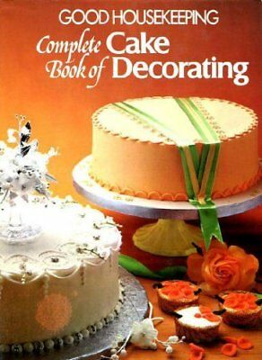 Good Housekeeping  Complete Book Of Cake Decorating,Good Housekeeping Institut • 1.96£