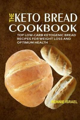 $12.01 • Buy The Keto Bread Cookbook: Top Low-Carb Ketogenic Bread Recipes For Weight Loss...