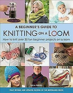 £8.97 • Buy Beginner's Guide To Knitting On A Loom (New Edition) : How To Knit Over 35 Fu...