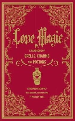 Love Magic : A Handbook Of Spells, Charms, And Potions, Hardcover By Greywolf... • 10.27£