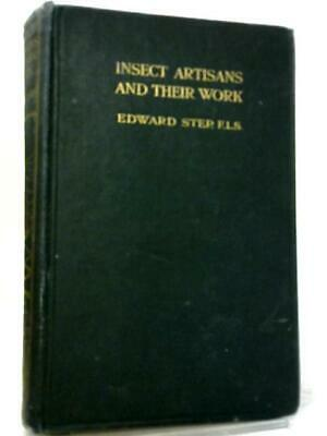 £6.88 • Buy Insect Artizans And Their Work (Edward Step - ) (ID:39347)