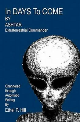 £12.78 • Buy In Days To Come : Ashtar, Channeled Through Automatic Writing, Paperback By H...