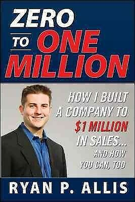 AU38.50 • Buy Zero To One Million : How I Built A Company To $1 Million In Sales...And How ...