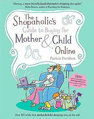 The Shopaholics Guide To Buying For Mother And Child Online, Davidson, Patricia, • 2.19£