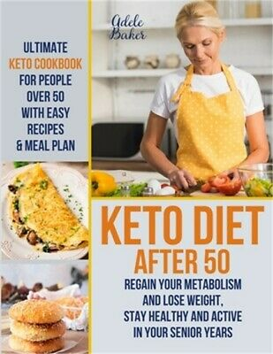 $13.95 • Buy Keto Diet After 50: Ultimate Keto Cookbook For People Over 50 With Easy Recipes