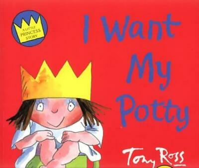 A Little Princess Story: I Want My Potty By Tony Ross (Paperback) Amazing Value • 3.52£