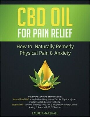 CBD Oil For Pain Relief: 2 Manuscripts - How To Naturally Remedy Physical Pain & • 15.79£