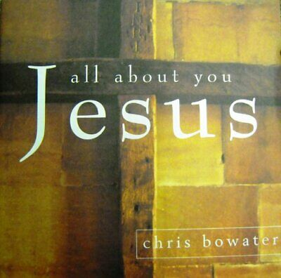 Chris Bowater : All About You, Jesus CD Highly Rated EBay Seller Great Prices • 2.36£