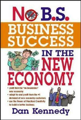 No B.S. Business Success In The New Economy By Dan S. Kennedy (Paperback) • 3.81£