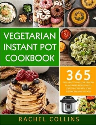 $17.77 • Buy Vegetarian Instant Pot Cookbook: 365 Fast & Easy To Follow Healthy Plant-Based R