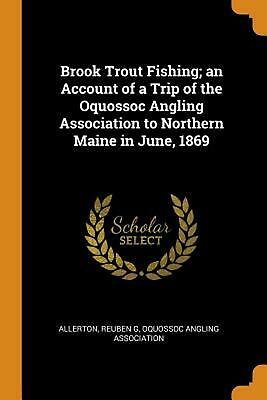 $ CDN22.22 • Buy Brook Trout Fishing; An Account Of A Trip Of The Oquossoc Angling Association To
