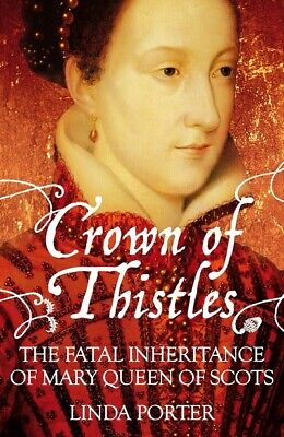 £2.98 • Buy Crown Of Thistles: The Fatal Inheritance Of Mary Queen Of Scots By Linda Porter