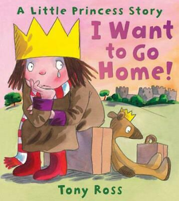 A Little Princess Story: I Want To Go Home! By Tony Ross (Paperback / Softback) • 3.48£