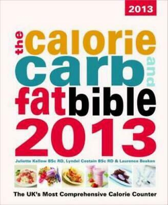 £3.08 • Buy The Calorie Carb And Fat Bible 2013: The UK's Most Comprehensive Calorie