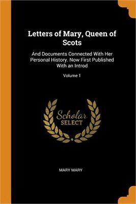 Letters Of Mary, Queen Of Scots: And Documents Connected With Her Personal Histo • 18.63£