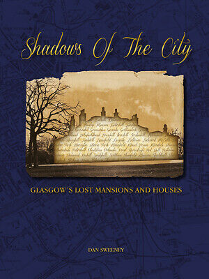 Shadows Of The City: Glasgow's Lost Mansions And Houses - Dan Sweeney • 14.99£