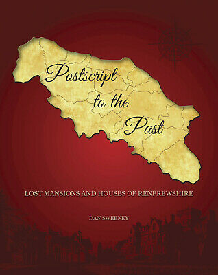 Postscript To The Past: Lost Mansions And Houses Of Renfrewshire - Dan Sweeney • 12.99£