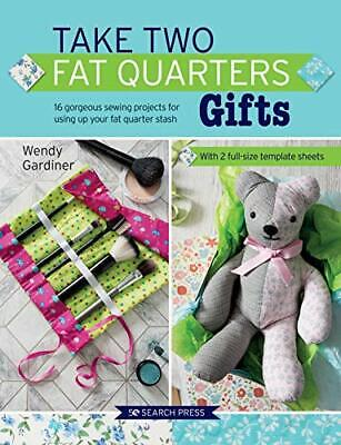 Take Two Fat Quarters: Gifts: 16 Gorgeous Sewing Projects For Using Up Your Fat  • 7.99£